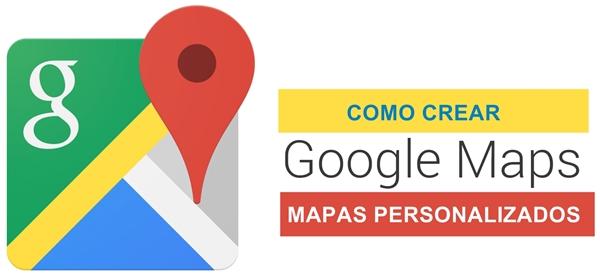 Como crear mapas personalizados en Google Maps