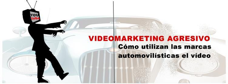 Videomarketing agresivo, ¿Cómo utilizan las marcas automovilísticas el vídeo?